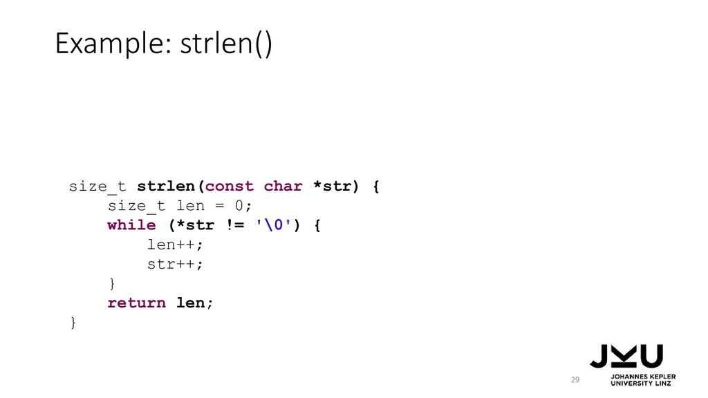 Example: strlen() 29 size_t strlen(const char *...