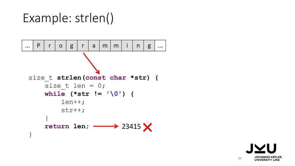 Example: strlen() 30 size_t strlen(const char *...