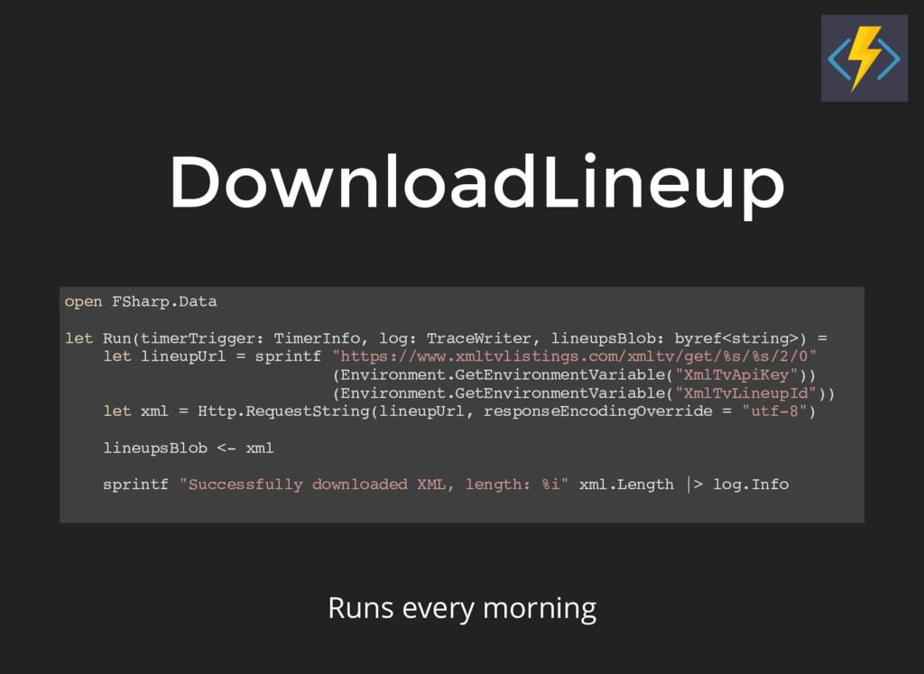 DownloadLineup open FSharp.Data let Run(timerTr...