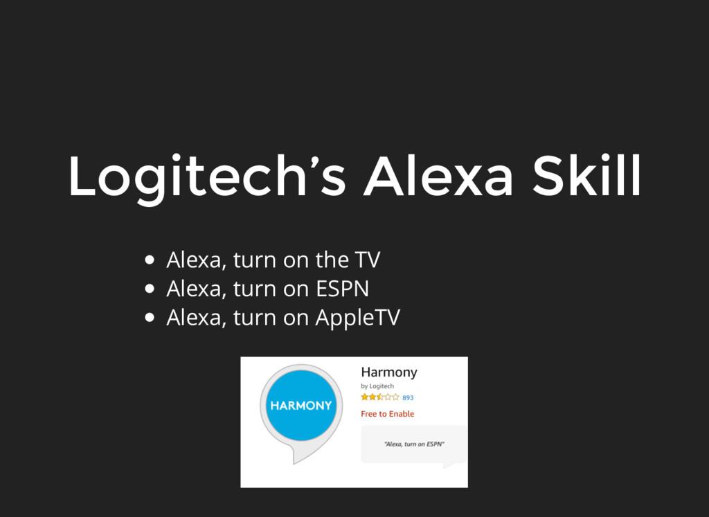 Logitech's Alexa Skill Alexa, turn on the TV Al...