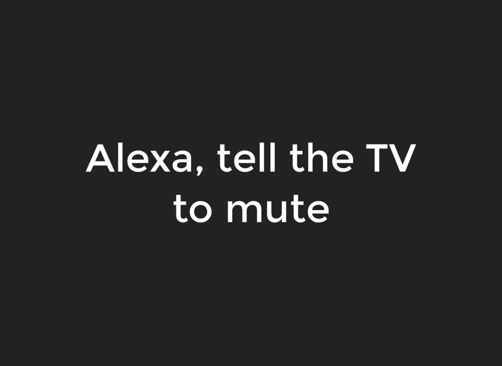 Alexa, tell the TV to mute