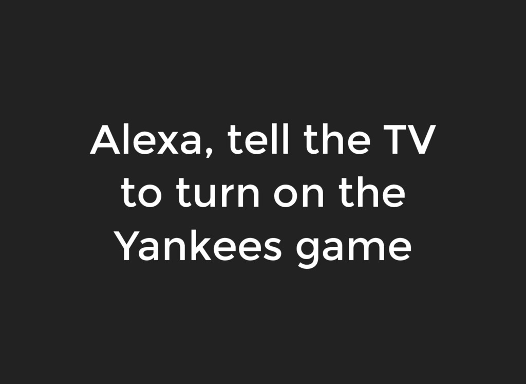 Alexa, tell the TV to turn on the Yankees game