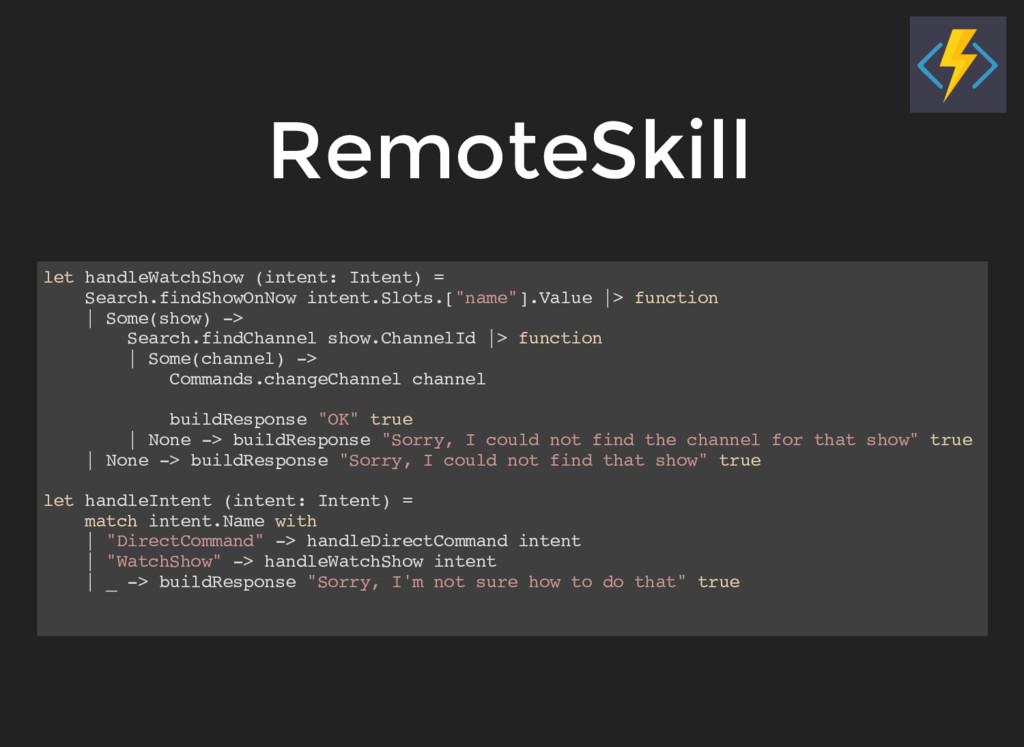 RemoteSkill let handleWatchShow (intent: Intent...