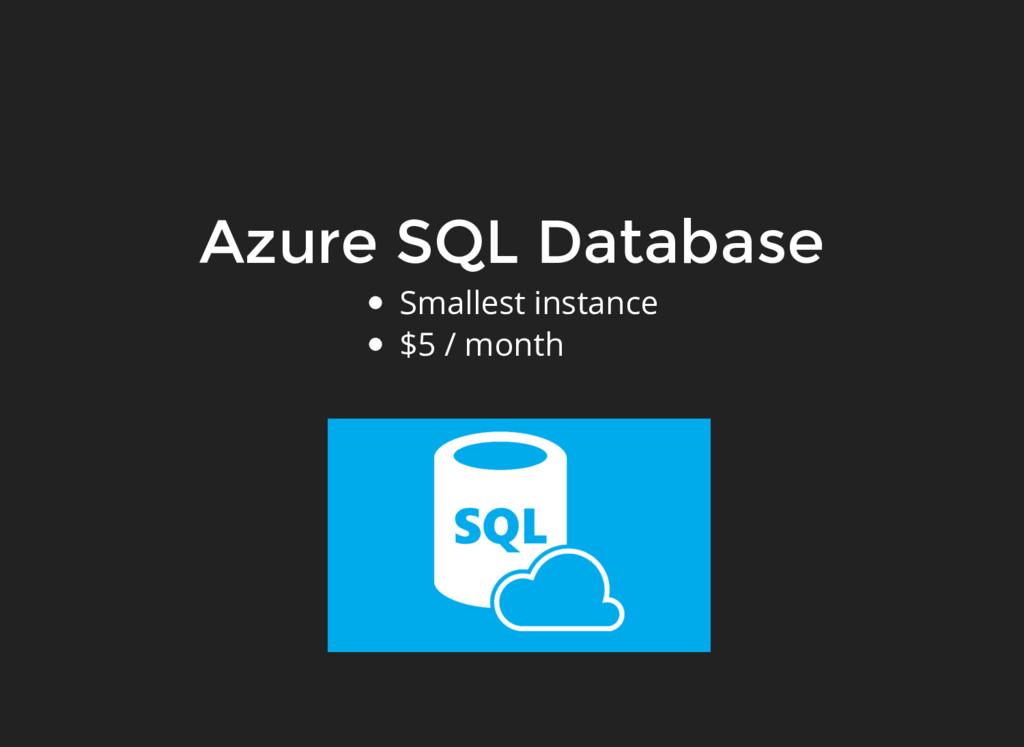 Azure SQL Database Smallest instance $5 / month