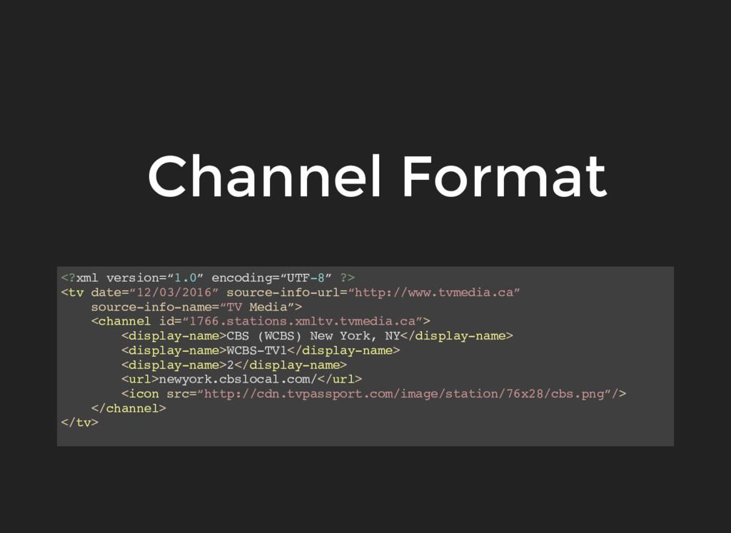 "Channel Format <?xml version=""1.0"" encoding=""UT..."