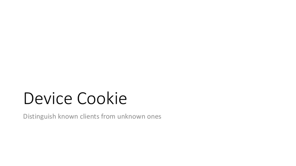 Device Cookie Distinguish known clients from un...