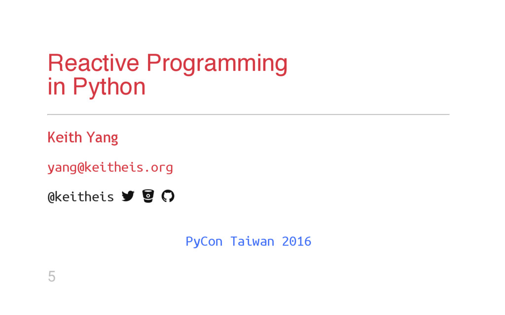 Reactive Programming in Python Keith Yang y a n...