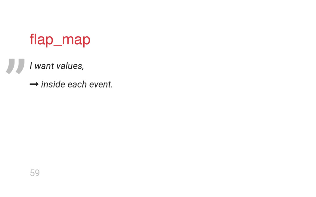 "flap_map I want values,  inside each event. "" 59"