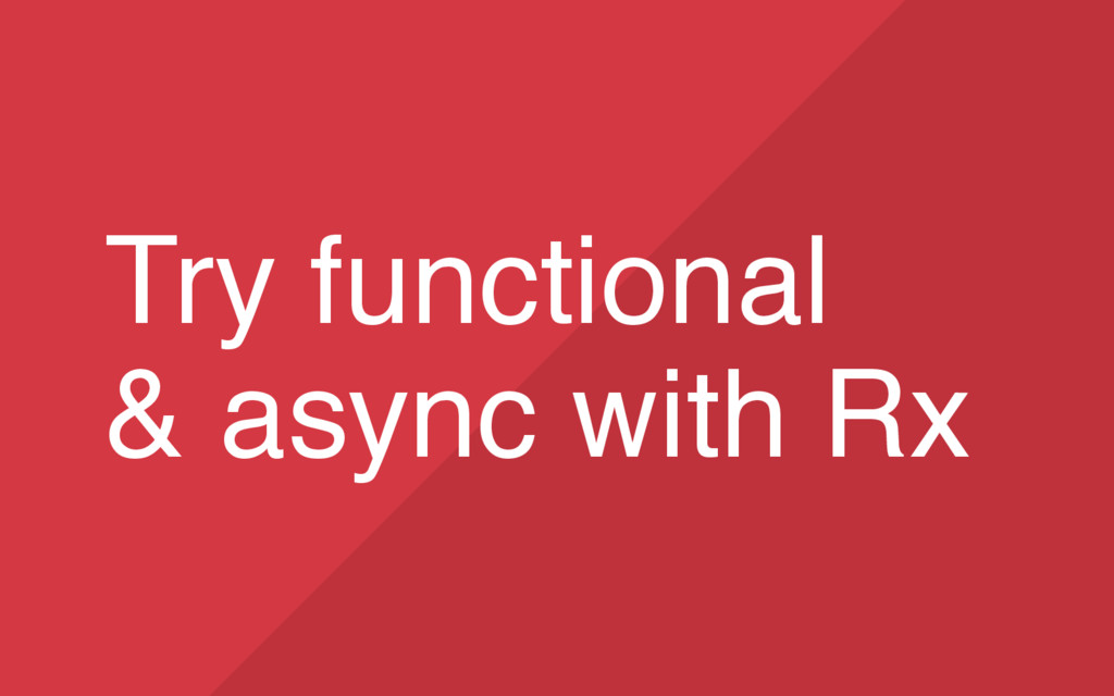 67 Try functional & async with Rx