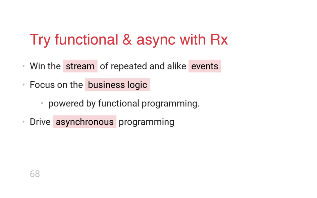 Try functional & async with Rx • Win the stream...