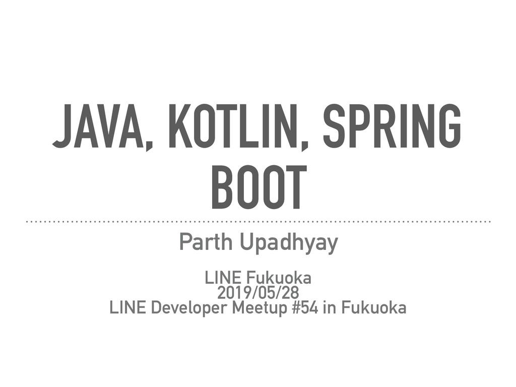 JAVA, KOTLIN, SPRING BOOT Parth Upadhyay LINE F...