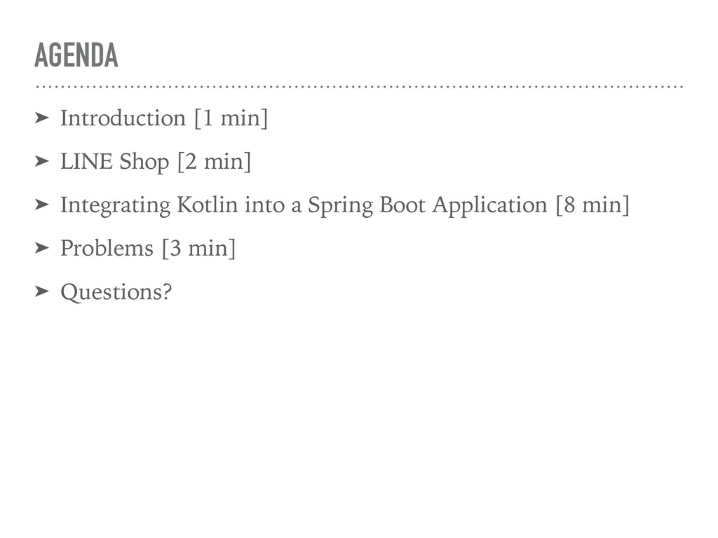 AGENDA ➤ Introduction [1 min] ➤ LINE Shop [2 mi...
