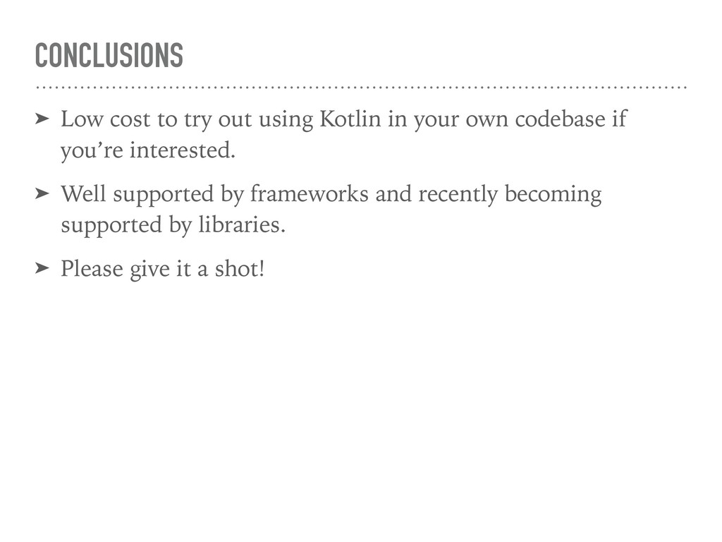 CONCLUSIONS ➤ Low cost to try out using Kotlin ...