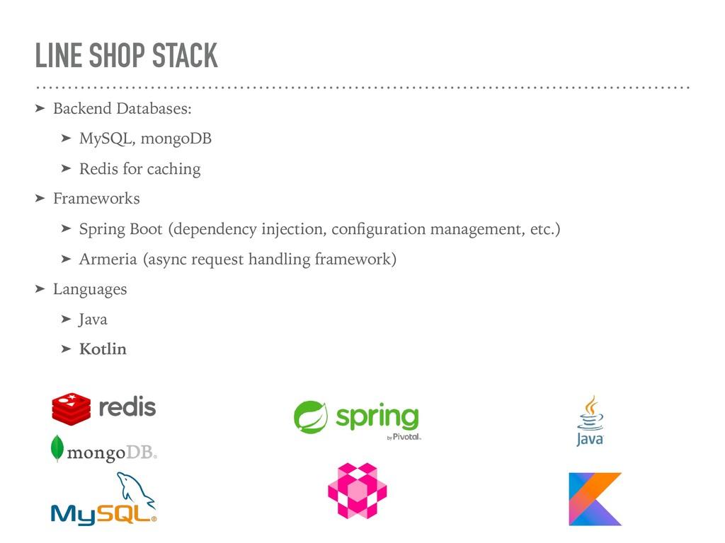 LINE SHOP STACK ➤ Backend Databases: ➤ MySQL, m...