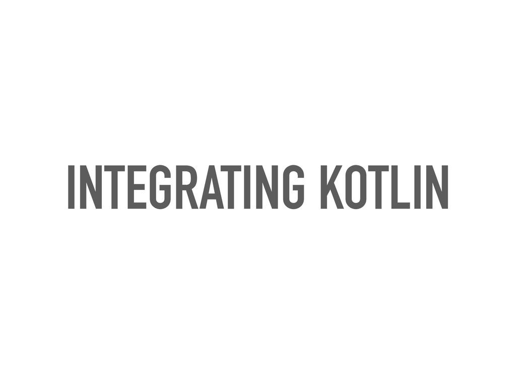 INTEGRATING KOTLIN