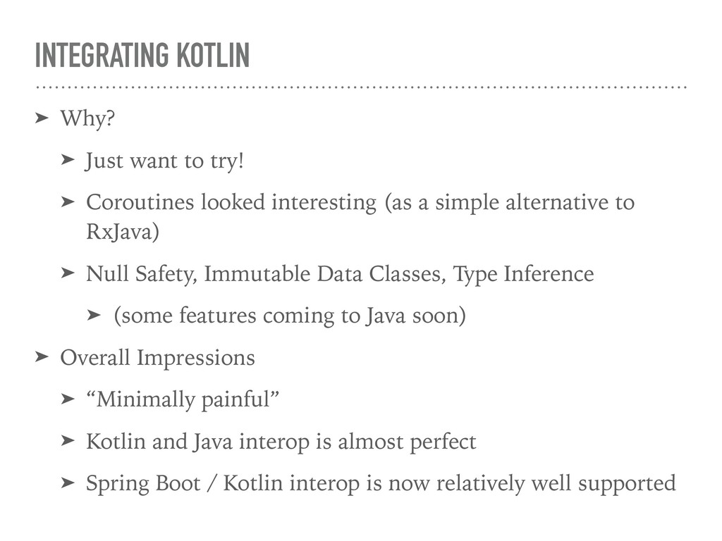 INTEGRATING KOTLIN ➤ Why? ➤ Just want to try! ➤...