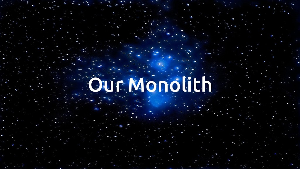 Our Monolith