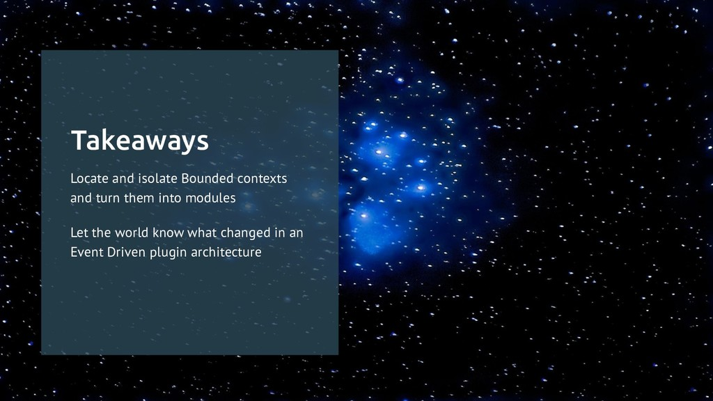 Takeaways Locate and isolate Bounded contexts a...