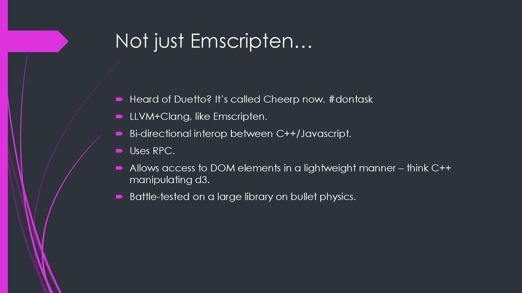 Not just Emscripten…  Heard of Duetto? It's ca...