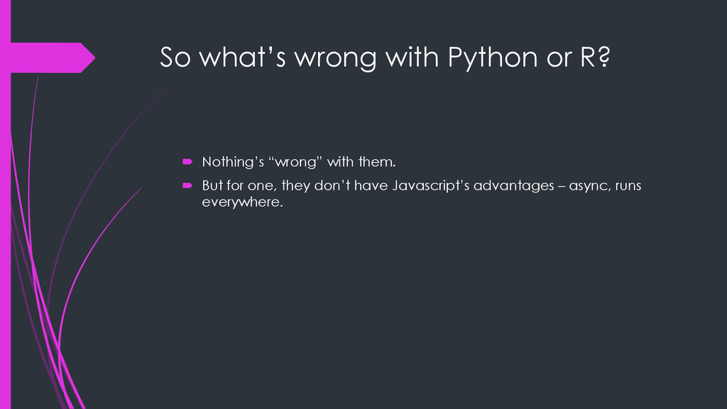 """So what's wrong with Python or R?  Nothing's """"..."""
