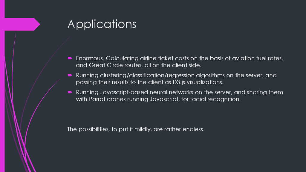 Applications  Enormous. Calculating airline ti...