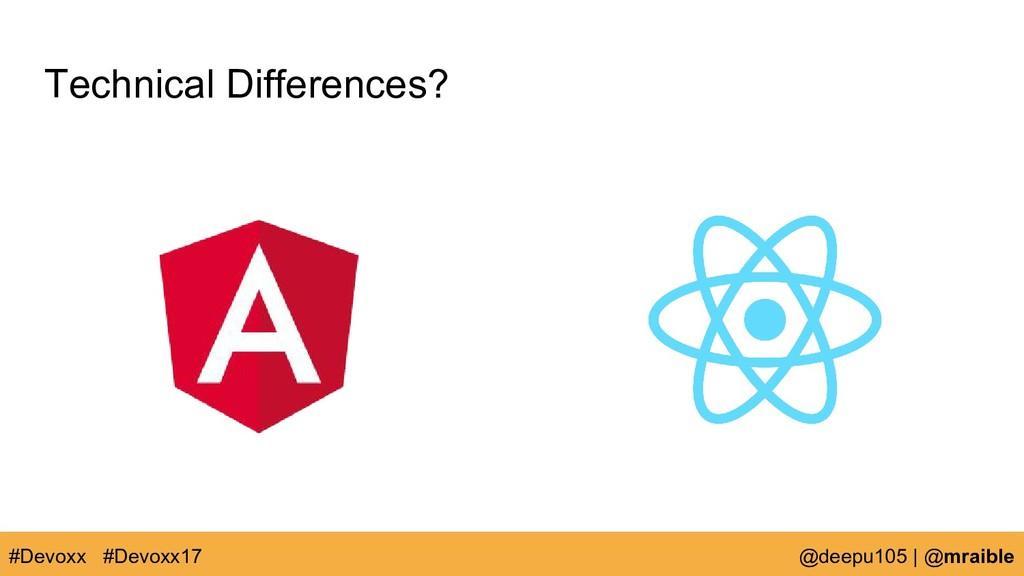 Technical Differences? #Devoxx @deepu105   @mra...