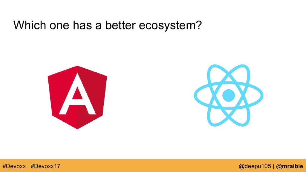 Which one has a better ecosystem? #Devoxx @deep...