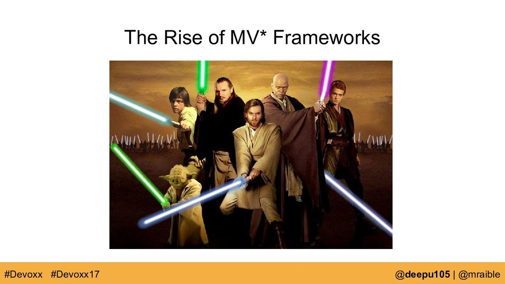 The Rise of MV* Frameworks #Devoxx @deepu105 | ...