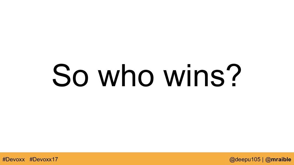 So who wins? #Devoxx @deepu105   @mraible #Devo...