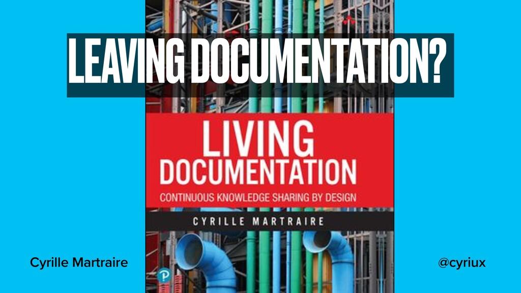Cyrille Martraire LEAVING DOCUMENTATION? @cyriux