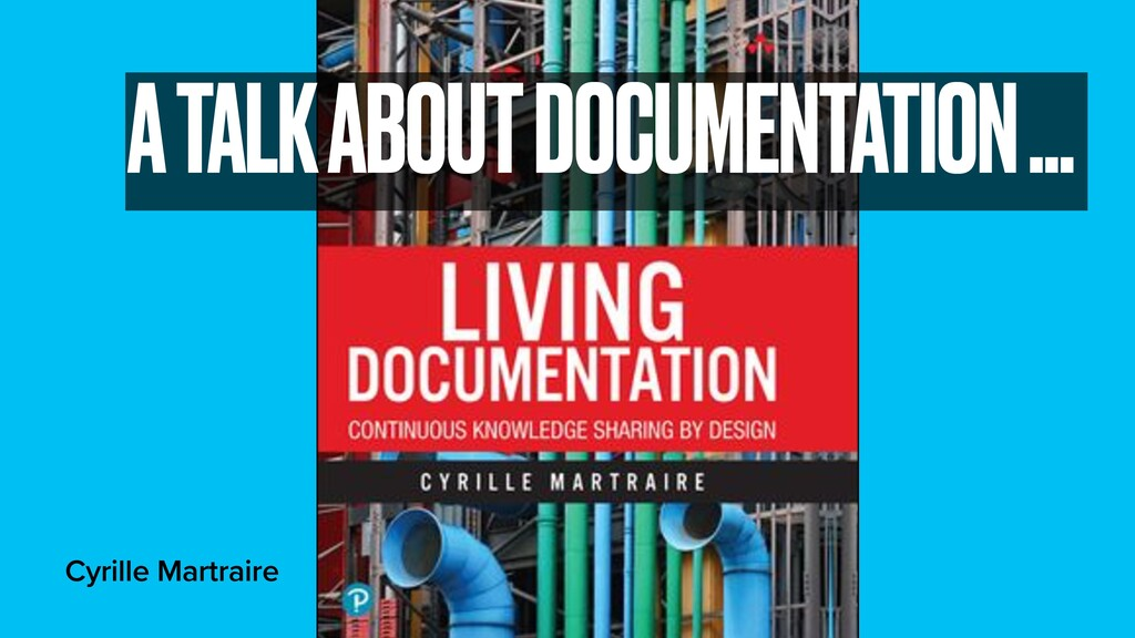 Cyrille Martraire A TALK ABOUT DOCUMENTATION …