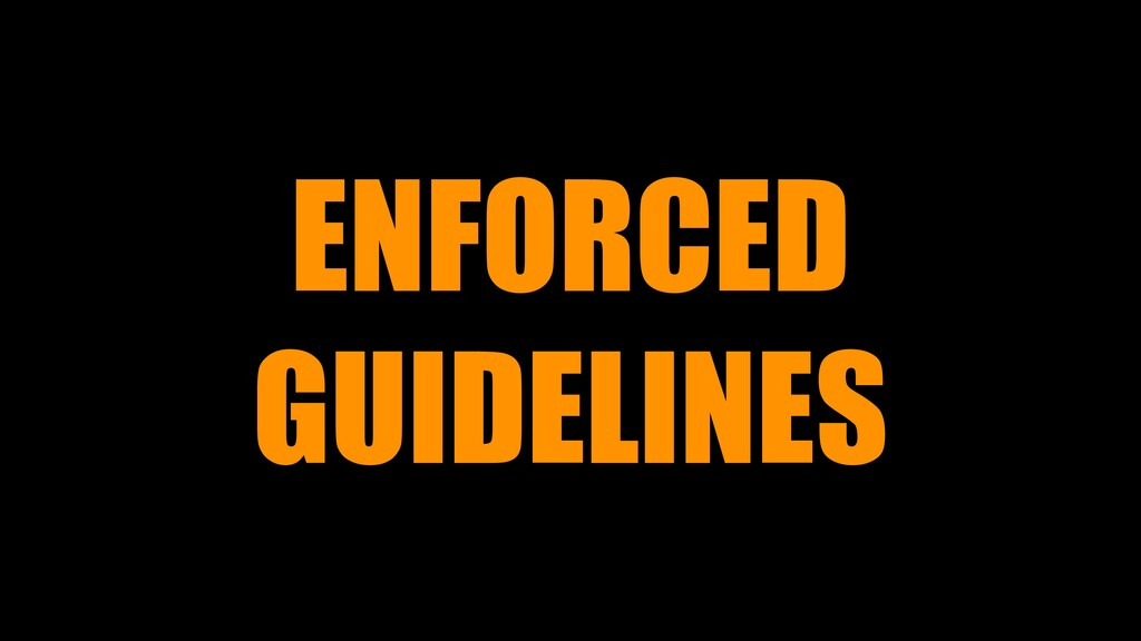 ENFORCED GUIDELINES