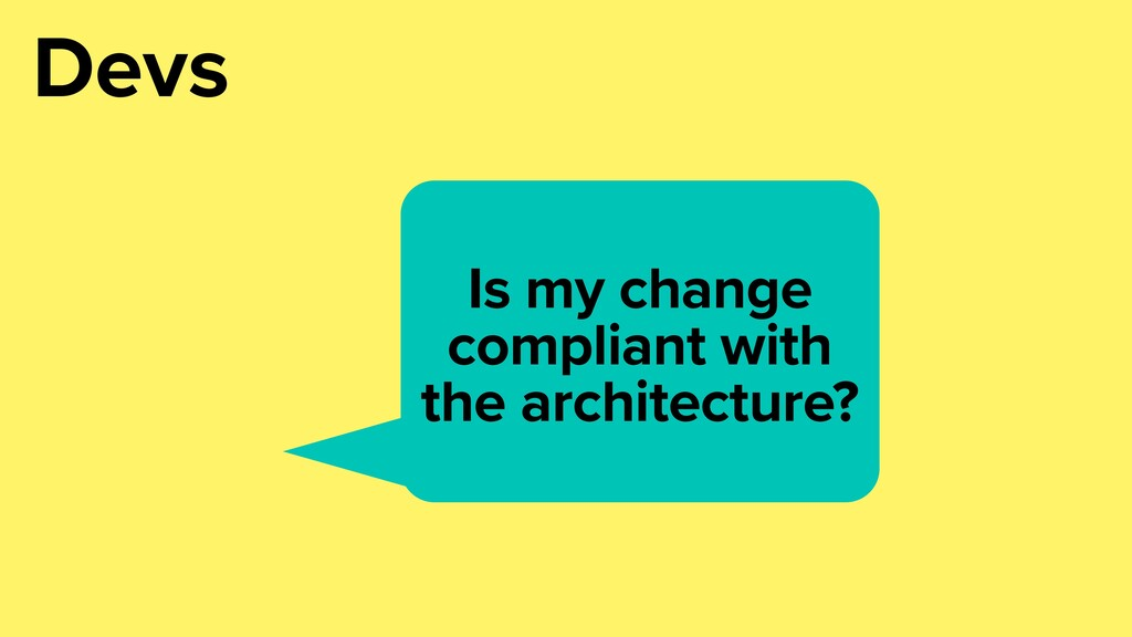 Is my change compliant with the architecture? D...