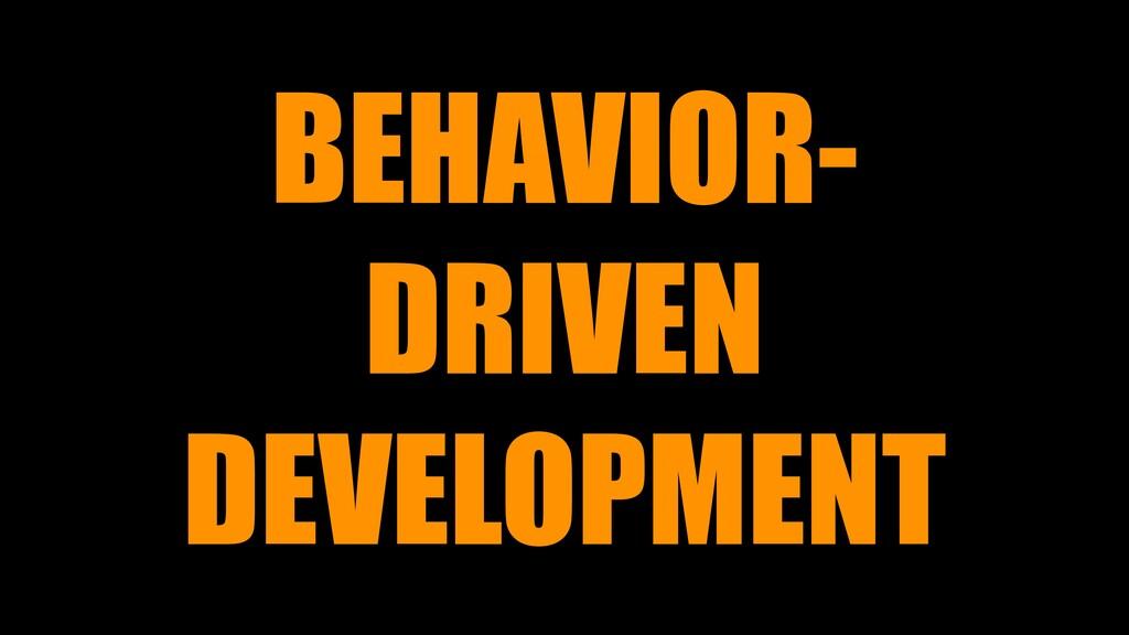 BEHAVIOR- DRIVEN DEVELOPMENT