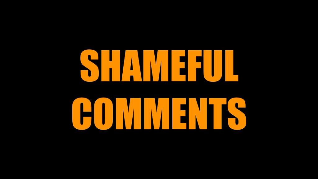 SHAMEFUL COMMENTS