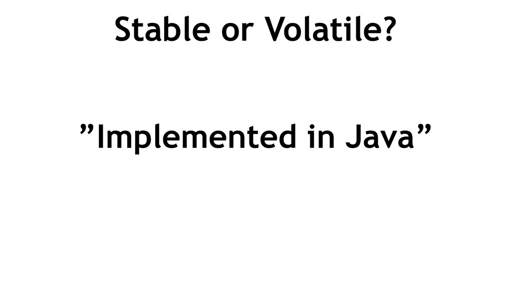 """Stable or Volatile? """"Implemented in Java"""""""