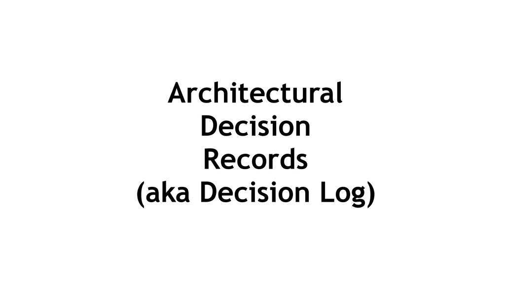 Architectural Decision Records (aka Decision Lo...