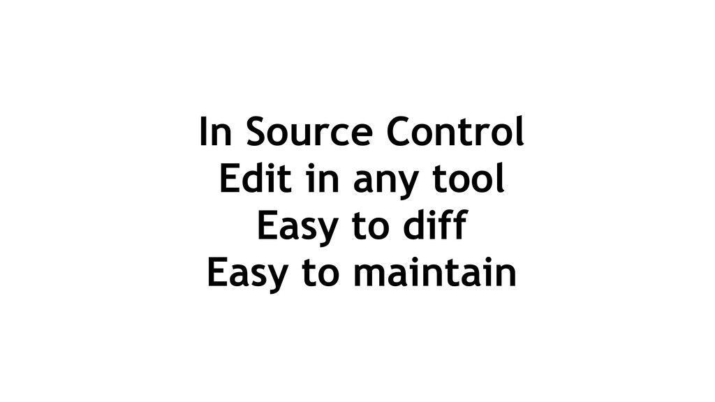 In Source Control Edit in any tool Easy to diff...