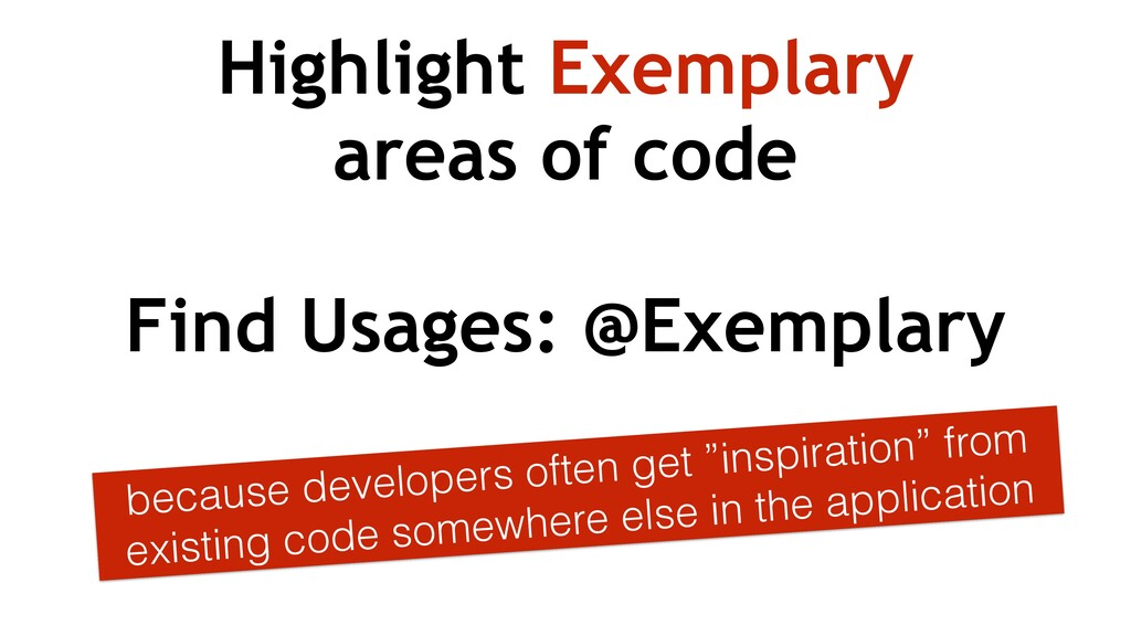 Highlight Exemplary areas of code because devel...