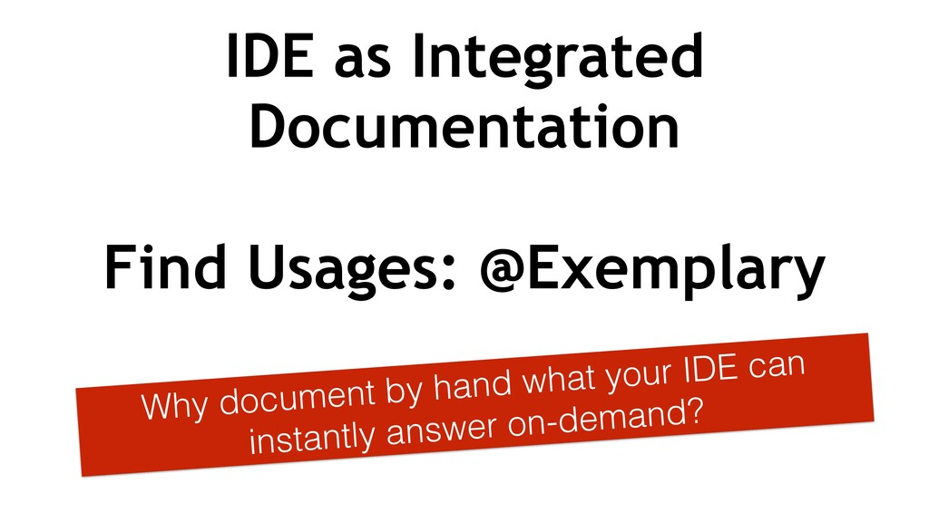 IDE as Integrated Documentation Why document by...