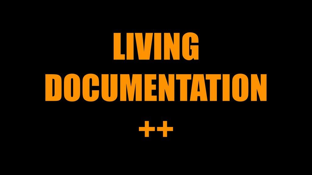 LIVING DOCUMENTATION ++