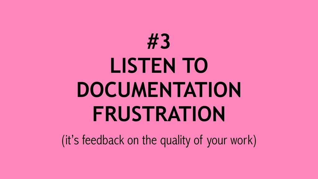 #3 LISTEN TO DOCUMENTATION FRUSTRATION (it's fe...
