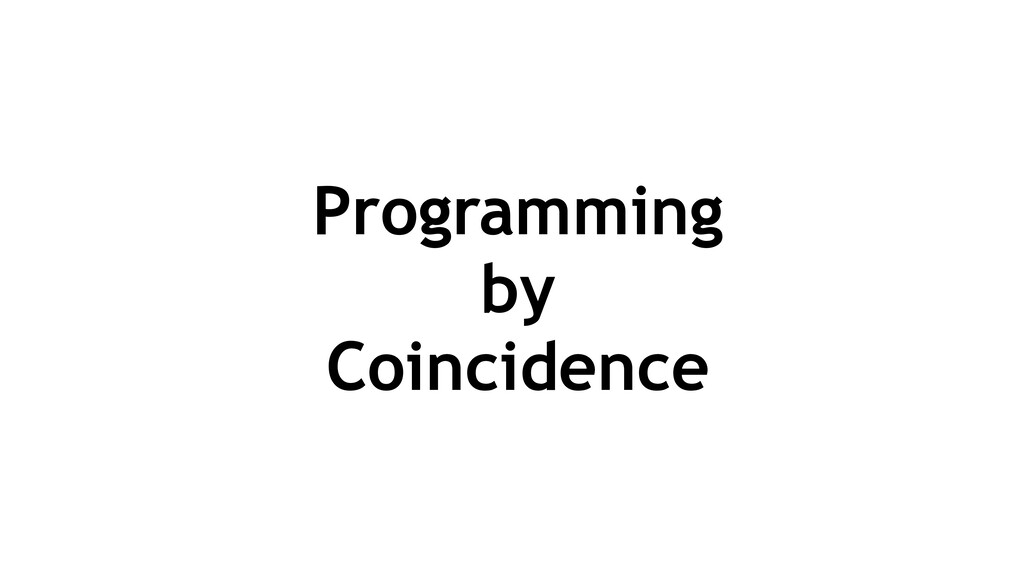 Programming by Coincidence