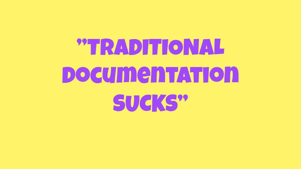 """TRADITIONAL Documentation SUCKS"""