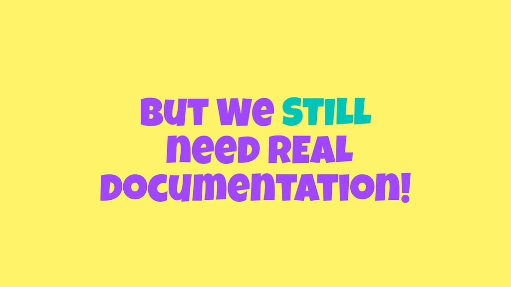 But We STILL need REAL documentation!