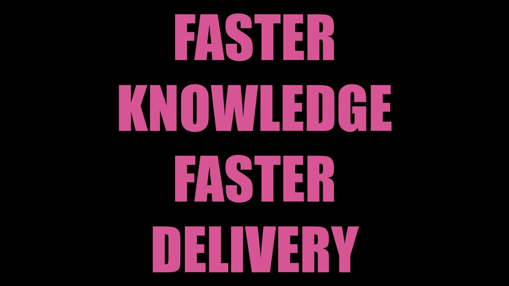 FASTER KNOWLEDGE FASTER DELIVERY