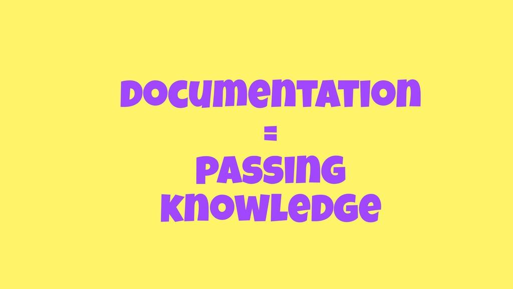documentation = passing knowledge
