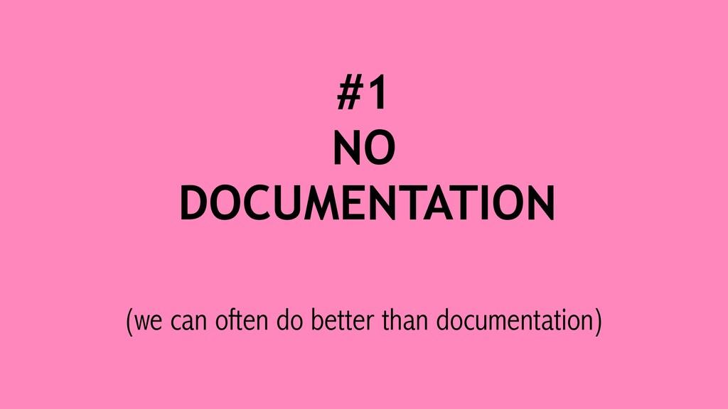 #1 NO DOCUMENTATION (we can often do better tha...