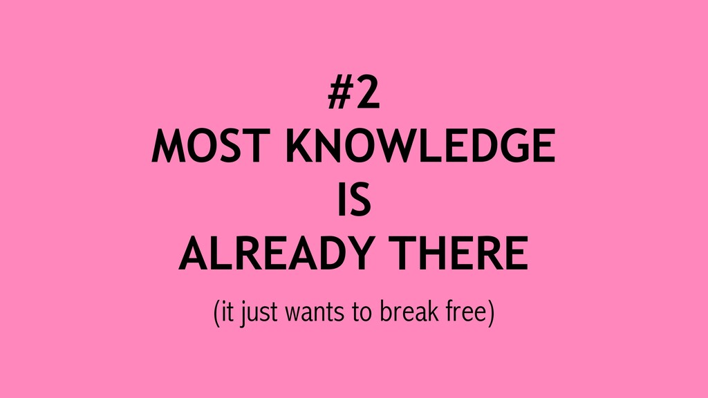 #2 MOST KNOWLEDGE IS ALREADY THERE (it just wan...