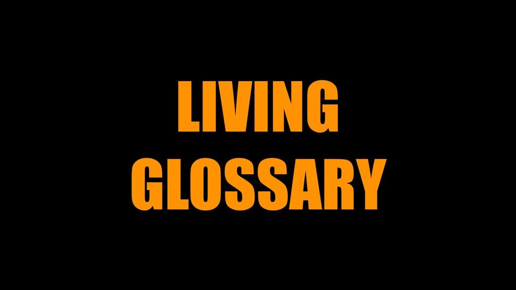 LIVING GLOSSARY